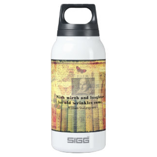 Mirth and Laughter Old Wrinkles Shakespeare Quote Insulated Water Bottle