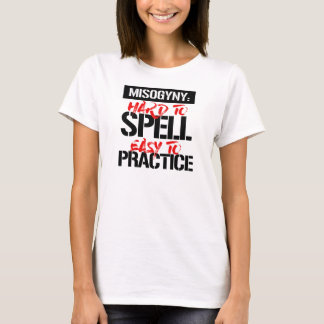 Misogyny - Hard to Spell Easy to Practice --  T-Shirt