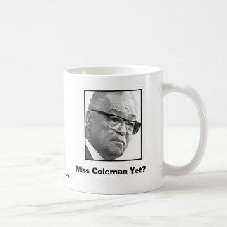 Miss Coleman Yet? Coffee Mug