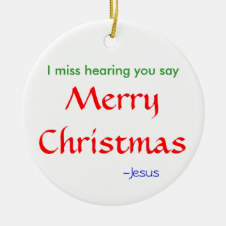 Miss hearing you say MerryChristmas Round Ceramic Ornament