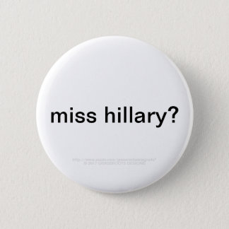 miss hillary? 2 inch round button
