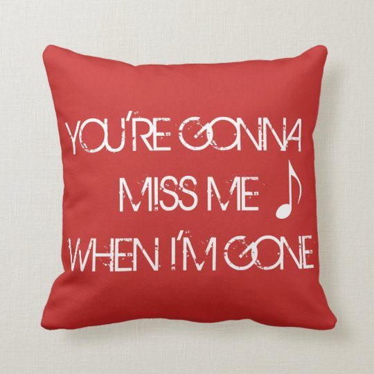 Miss me when I'm gone -pillow Throw Pillow