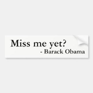Miss me yet? Barack Obama sticker Bumper Sticker