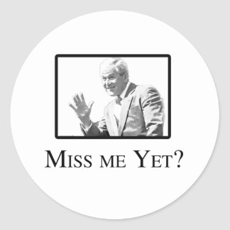 MISS ME YET? CLASSIC ROUND STICKER