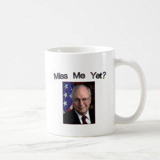 Miss Me Yet?  Dick Cheney Coffee Mug