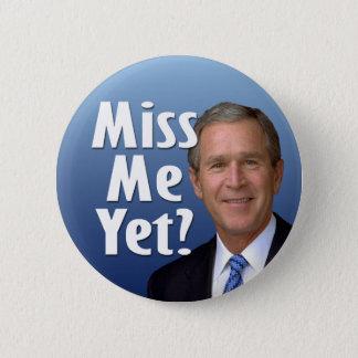 Miss me yet? George W Bush 2 Inch Round Button