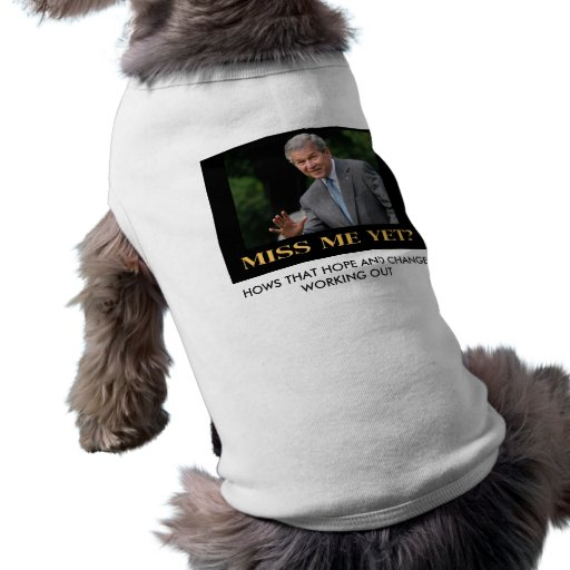 miss me yet, HOWS THAT HOPE AND CHANGE WORKING... Dog Tee Shirt