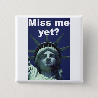 Miss me yet? (Liberty) 2 Inch Square Button