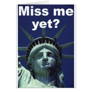 Miss me yet? (Liberty) Card