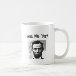 Miss Me Yet?  Lincoln Coffee Mug