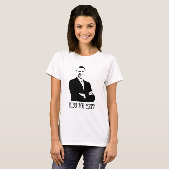 MISS ME YET? President Obama, Anti-Trump T-shirt