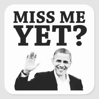 Miss Me Yet? Square Sticker