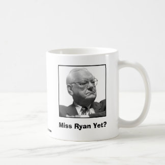 Miss Ryan Yet? Coffee Mug