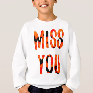 Miss you sweatshirt