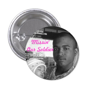 Missin Our Soldier 1 Inch Round Button