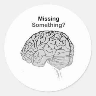 Missing Something? Classic Round Sticker