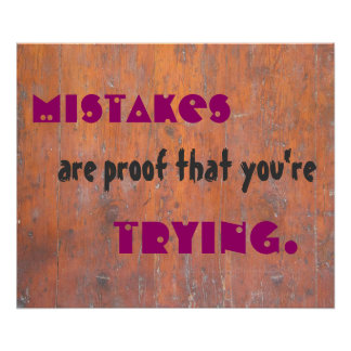 Mistakes are proof that you're trying. poster