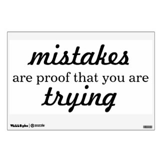 Mistakes Are Proof You Are Trying - Wall Decal
