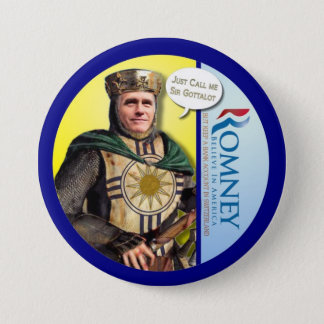 Mitt Romney is Sir Gottalot 3 Inch Round Button