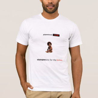 Mixtapes are for the babies T-Shirt