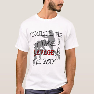MMA Civilize the Mind but Make SAVAGE the Body T T-Shirt
