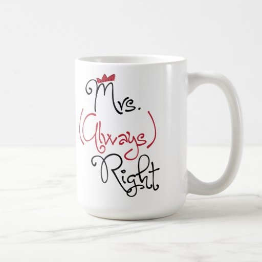 Mme personnalisée Always Right Mug