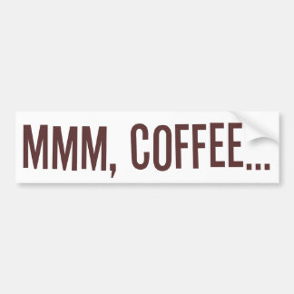 Mmm Coffee... Bumper Sticker