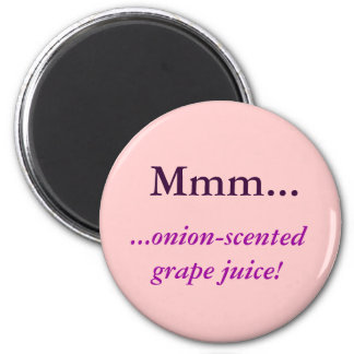 Mmm..., ...onion-scented grape juice! 2 inch round magnet
