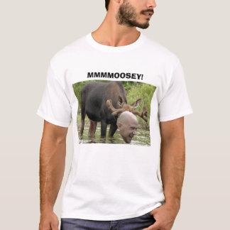 MMMMOOSEY! T-Shirt