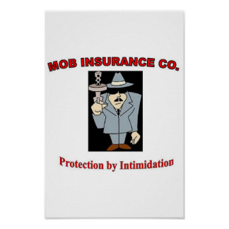 "MOB INSURANCE CO. ""Protection by Intimidation"" Poster"