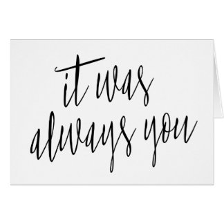 """Modern Calligraphy """"It was always you"""" Card"""