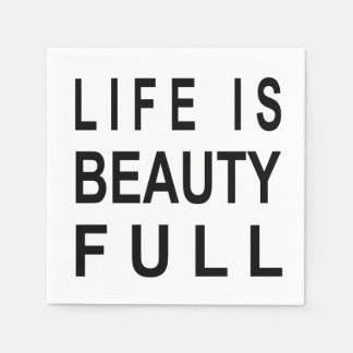MODERN INSPIRATIONAL QUOTE Life is Beauty Full Disposable Napkins
