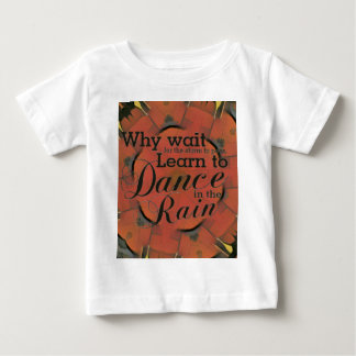 Modern 'Learn to Dance In the Rain Inspirational Baby T-Shirt