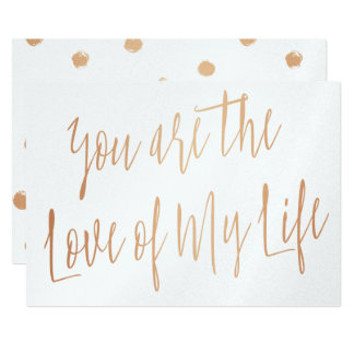 """Modern Rose Gold """"You are the love of my life"""" Card"""