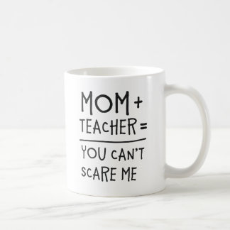 Mom and Teacher Nothing Can Scare Me. Coffee Mug