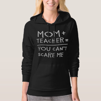 Mom and Teacher Nothing Can Scare Me. Hoodie