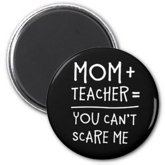 Mom and Teacher Nothing Can Scare Me. Magnet