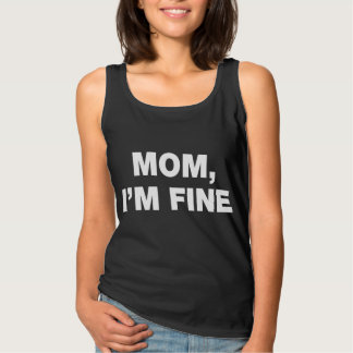Mom, I'm fine Tank Top