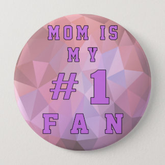 MOM IS MY #1 FAN 4 INCH ROUND BUTTON