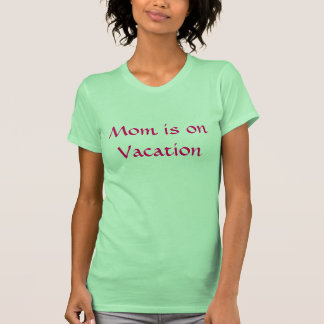Mom is on Vacation Tees