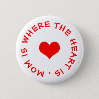 mom is where the heart is button