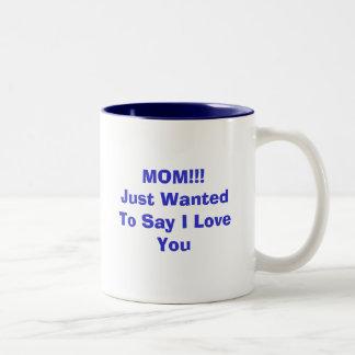 MOM!!!Just Wanted To Say I Love You Two-Tone Coffee Mug