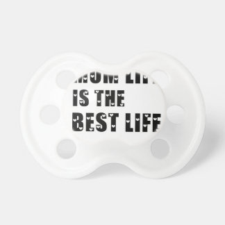 Mom Life Is The Best Life Pacifier