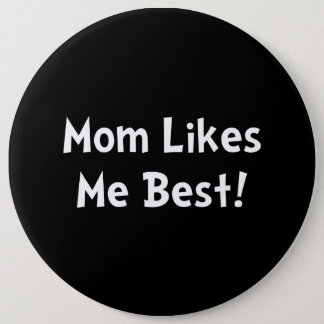 Mom Likes Me Best 6 Inch Round Button