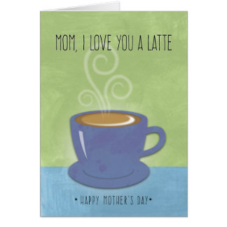 Mom Mother's Day, I Love You a Latte, Coffee Cup Greeting Card