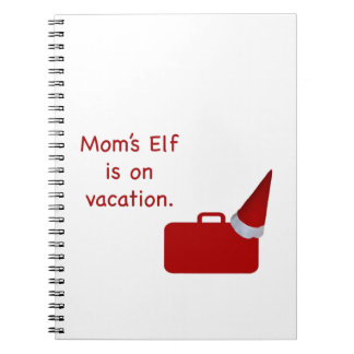 Mom s Elf is on vacation Products Notebook