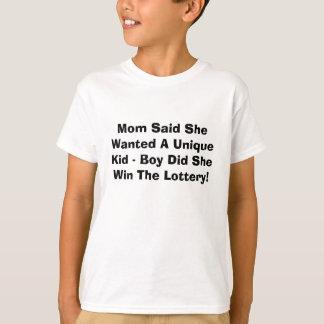 Mom Said She Wanted A Unique Kid - Boy Did She ... T-Shirt