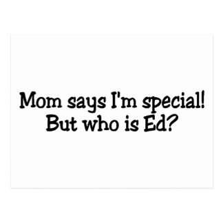 Mom Says Im Special But Who Is Ed Postcard