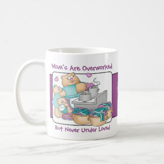 Mom Says: Mom's Are Overworked Never Under Loved - Coffee Mug