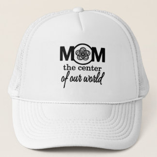 Mom...The Center Of Our World Trucker Hat
